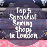 Top 5 Specialist Sewing Shops in London