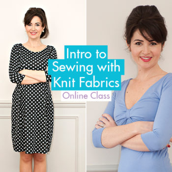 Intro to Sewing with Knits Fabrics – a New Online Class!